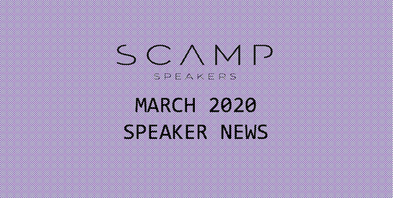 Scamp Speakers – March 2020 Speaker News